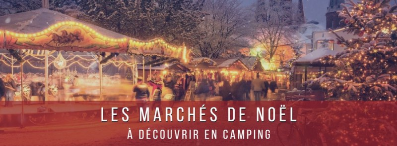 Découvrez les marchés de noel en france en camping
