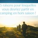 5 raisons pour lesquelles vous devriez partir en camping en hors saison - campingqualite.com
